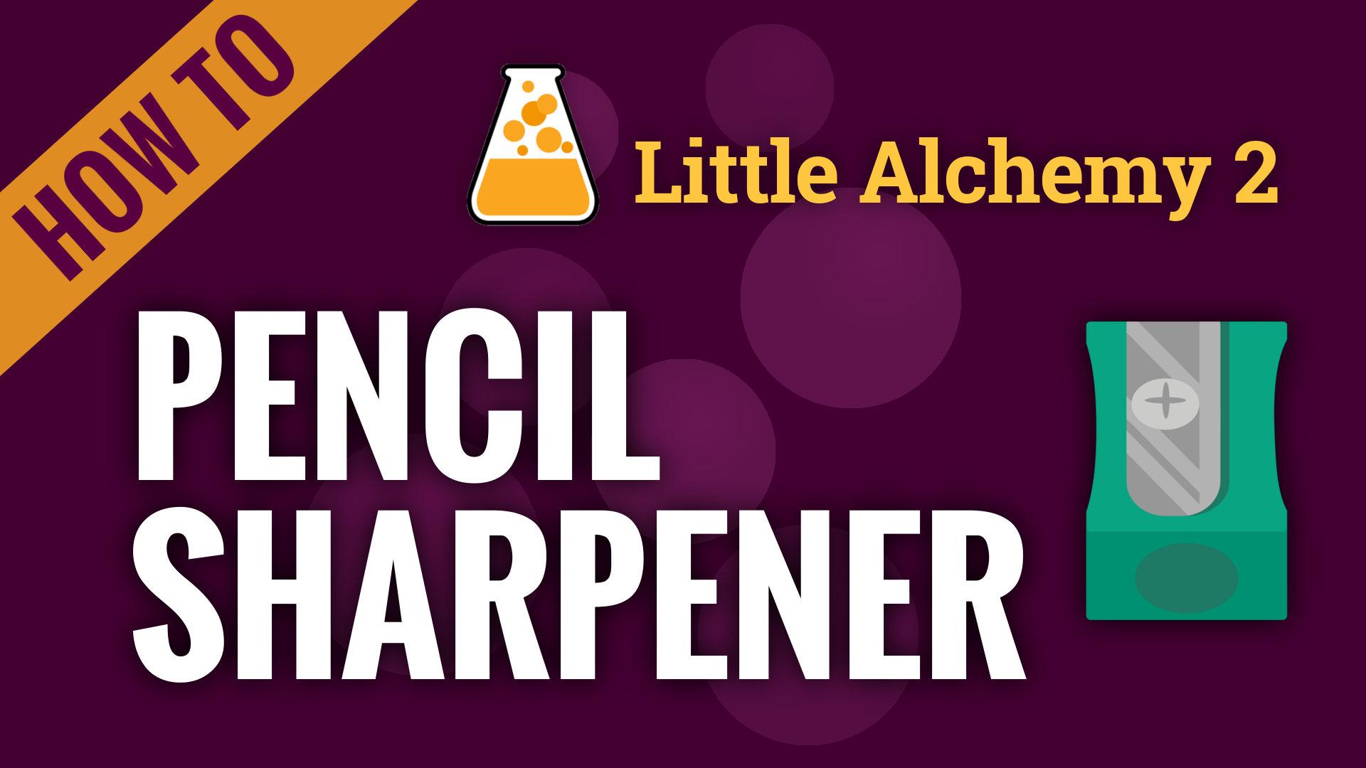 pencil sharpener  little alchemy 2 cheats
